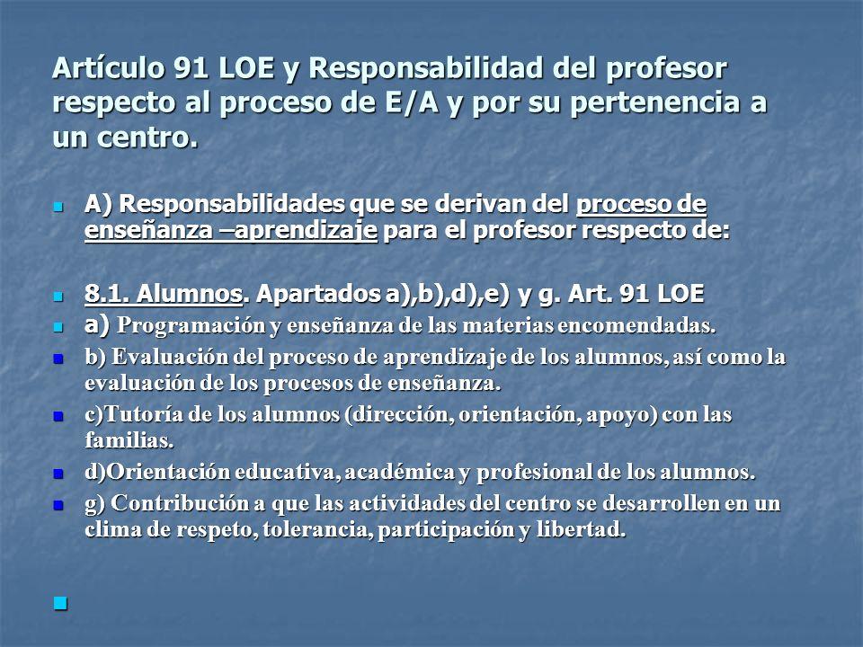Artículo 91 LOE y Responsabilidad del profesor respecto al proceso de E/A y por su pertenencia a un centro. A) Responsabilidades que se derivan del pr