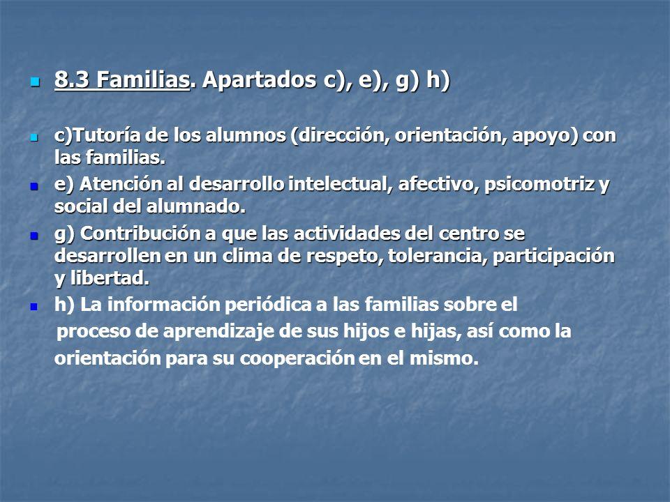8.3 Familias. Apartados c), e), g) h) 8.3 Familias. Apartados c), e), g) h) c)Tutoría de los alumnos (dirección, orientación, apoyo) con las familias.