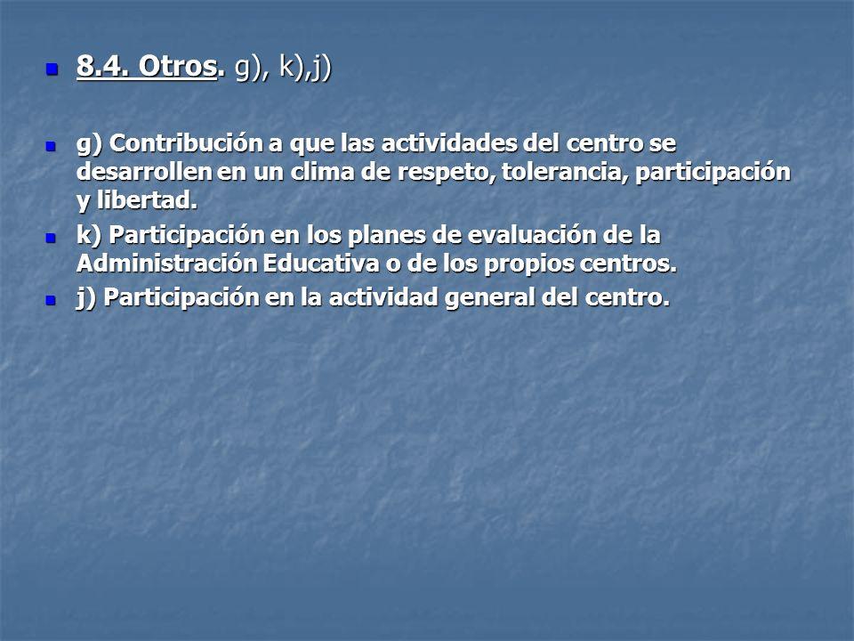 8.4. Otros. g), k),j) 8.4. Otros. g), k),j) g) Contribución a que las actividades del centro se desarrollen en un clima de respeto, tolerancia, partic
