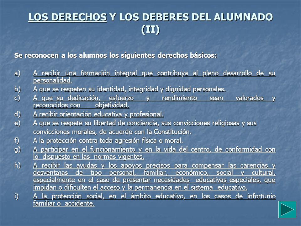 LOS DERECHOS Y LOS DEBERES DEL ALUMNADO (II) Se reconocen a los alumnos los siguientes derechos básicos: a) A recibir una formación integral que contr
