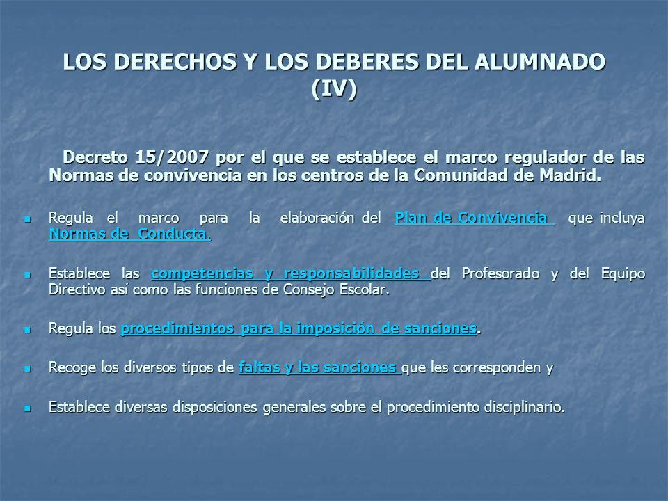 LOS DERECHOS Y LOS DEBERES DEL ALUMNADO (IV) Decreto 15/2007 por el que se establece el marco regulador de las Normas de convivencia en los centros de