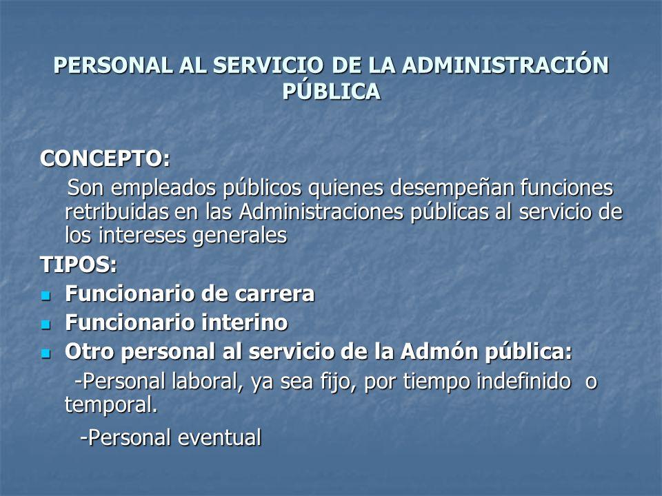 PERSONAL AL SERVICIO DE LA ADMINISTRACIÓN PÚBLICA CONCEPTO: Son empleados públicos quienes desempeñan funciones retribuidas en las Administraciones pú