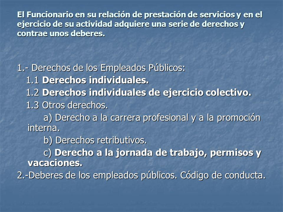 El Funcionario en su relación de prestación de servicios y en el ejercicio de su actividad adquiere una serie de derechos y contrae unos deberes. 1.-