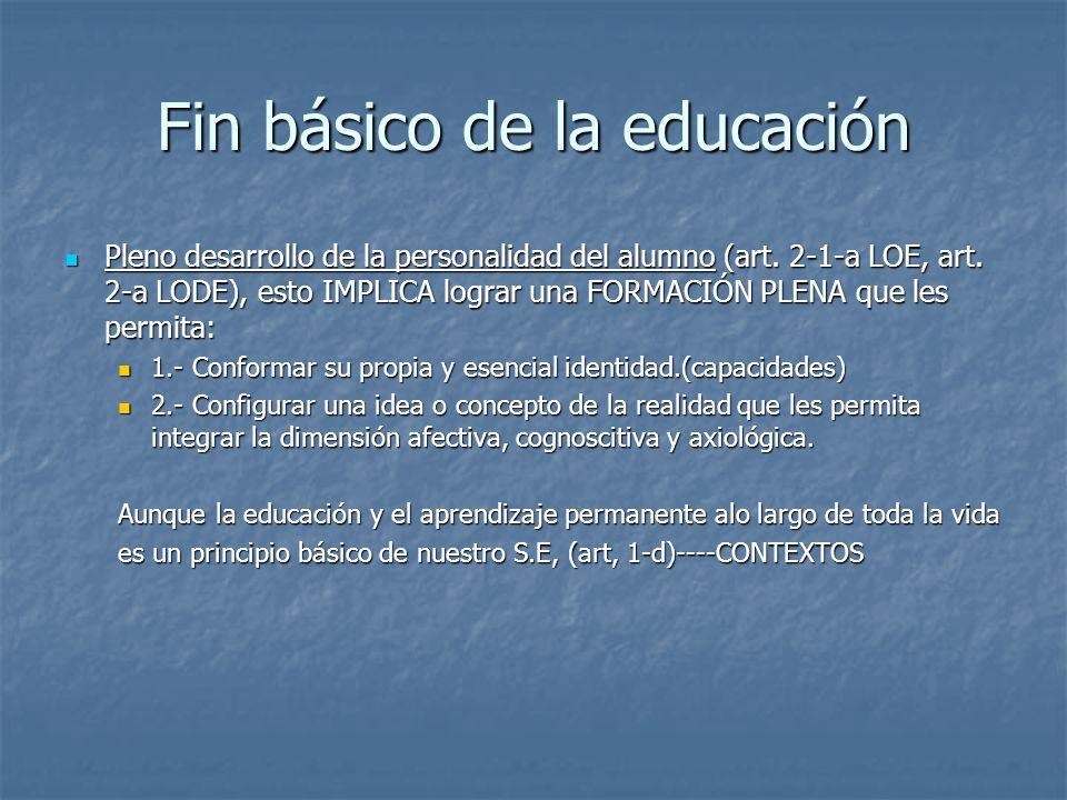 Fin básico de la educación Pleno desarrollo de la personalidad del alumno (art. 2-1-a LOE, art. 2-a LODE), esto IMPLICA lograr una FORMACIÓN PLENA que
