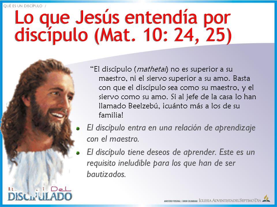 Lo que Jesús entendía por discípulo (Mat. 10: 24, 25) Lo que Jesús entendía por discípulo (Mat. 10: 24, 25) El discípulo (mathetai) no es superior a s