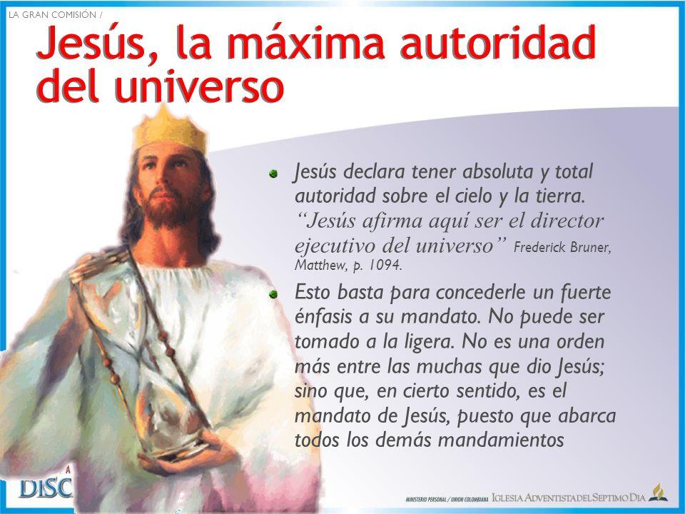 Jesús, la máxima autoridad del universo Jesús declara tener absoluta y total autoridad sobre el cielo y la tierra. Jesús afirma aquí ser el director e