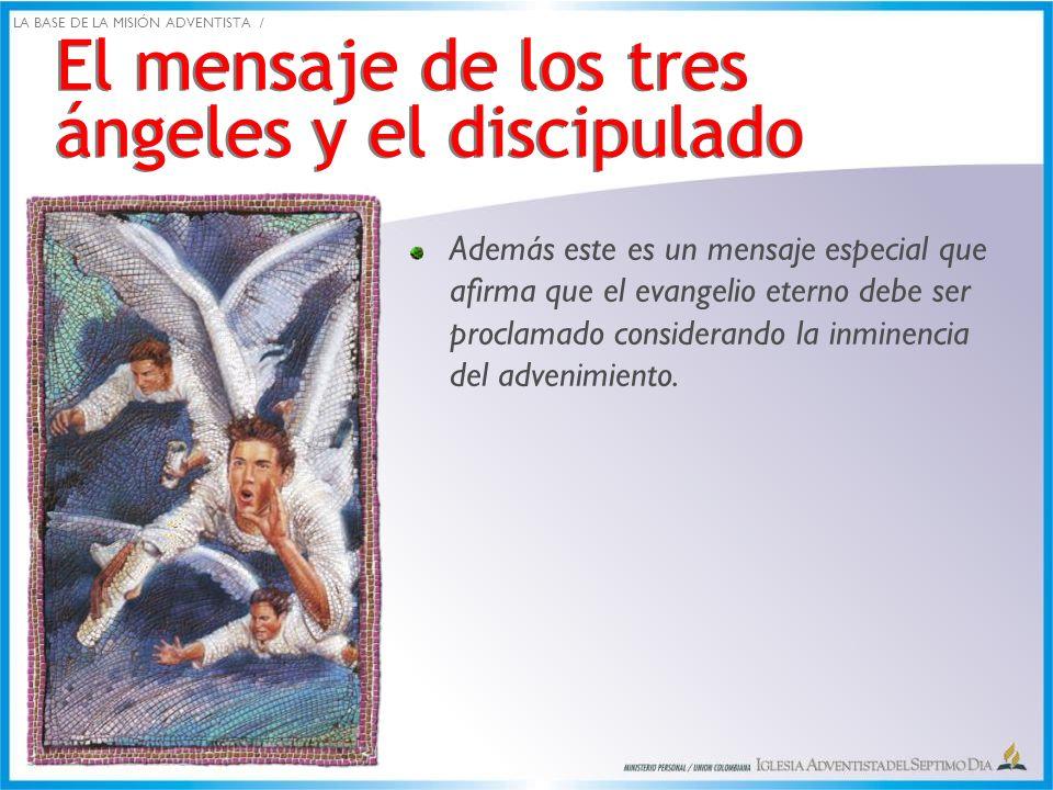 El mensaje de los tres ángeles y el discipulado Además este es un mensaje especial que afirma que el evangelio eterno debe ser proclamado considerando
