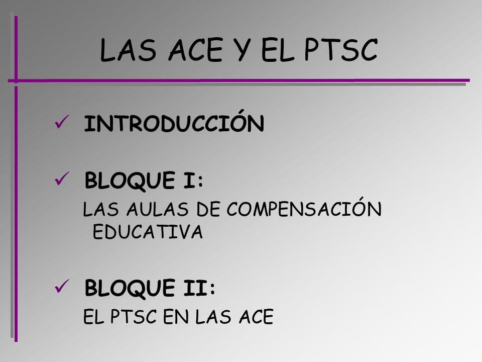 INTRODUCCIÓN BLOQUE I: LAS AULAS DE COMPENSACIÓN EDUCATIVA BLOQUE II: EL PTSC EN LAS ACE LAS ACE Y EL PTSC