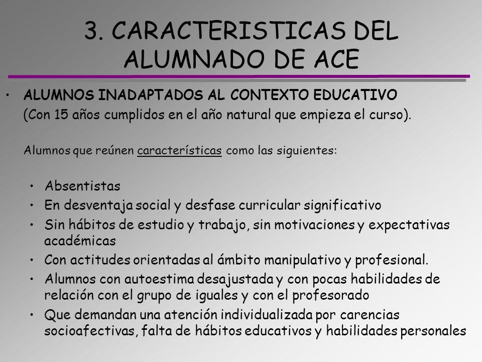 3. CARACTERISTICAS DEL ALUMNADO DE ACE ALUMNOS INADAPTADOS AL CONTEXTO EDUCATIVO (Con 15 años cumplidos en el año natural que empieza el curso). Alumn