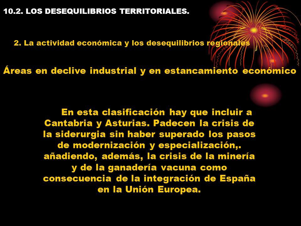 10.2. LOS DESEQUILIBRIOS TERRITORIALES. 2. La actividad económica y los desequilibrios regionales En esta clasificación hay que incluir a Cantabria y