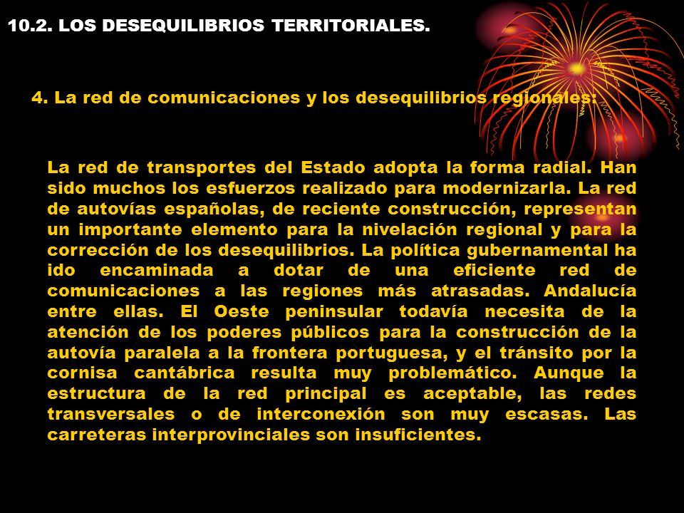 10.2. LOS DESEQUILIBRIOS TERRITORIALES. 4. La red de comunicaciones y los desequilibrios regionales: La red de transportes del Estado adopta la forma