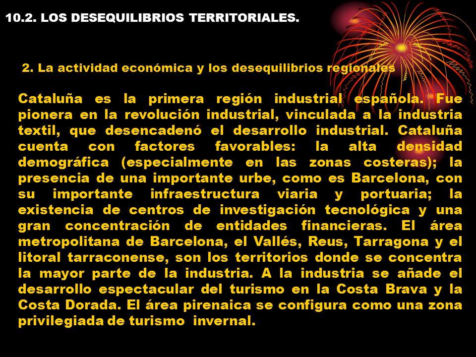 10.2. LOS DESEQUILIBRIOS TERRITORIALES. 2. La actividad económica y los desequilibrios regionales Cataluña es la primera región industrial española. F