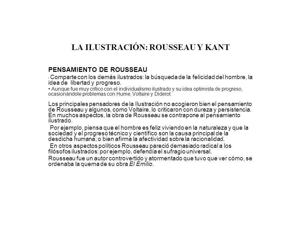 LA ILUSTRACIÓN: ROUSSEAU Y KANT PENSAMIENTO DE ROUSSEAU Comparte con los demás ilustrados: la búsqueda de la felicidad del hombre, la idea de libertad
