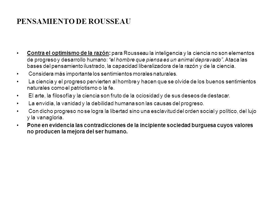 PENSAMIENTO DE ROUSSEAU Contra el optimismo de la razón: para Rousseau la inteligencia y la ciencia no son elementos de progreso y desarrollo humano: