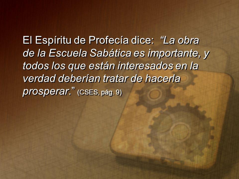 El Espíritu de Profecía dice: La obra de la Escuela Sabática es importante, y todos los que están interesados en la verdad deberían tratar de hacerla