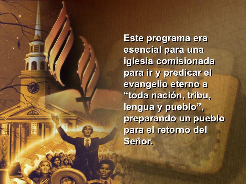 Este programa era esencial para una iglesia comisionada para ir y predicar el evangelio eterno a toda nación, tribu, lengua y pueblo, preparando un pu