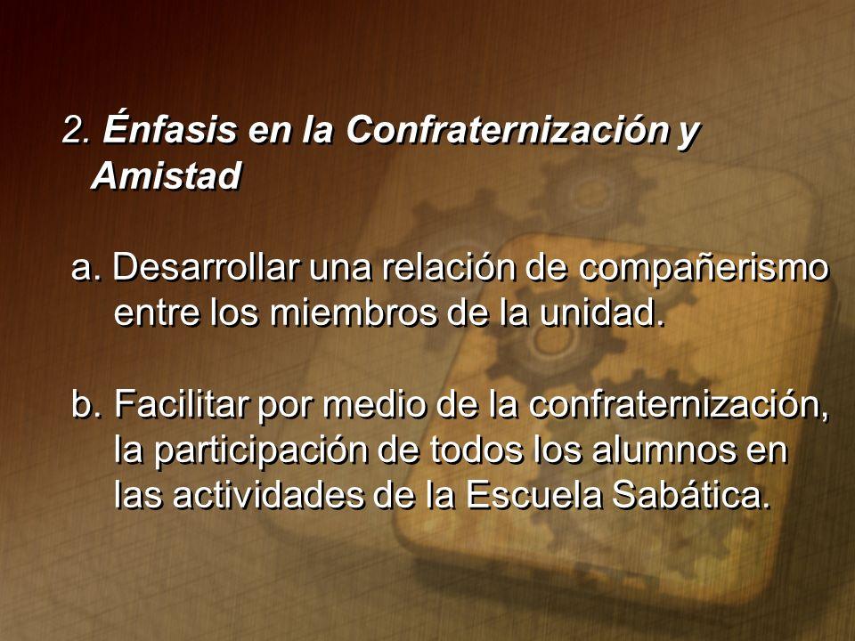 2. Énfasis en la Confraternización y Amistad a. Desarrollar una relación de compañerismo entre los miembros de la unidad. b. Facilitar por medio de la
