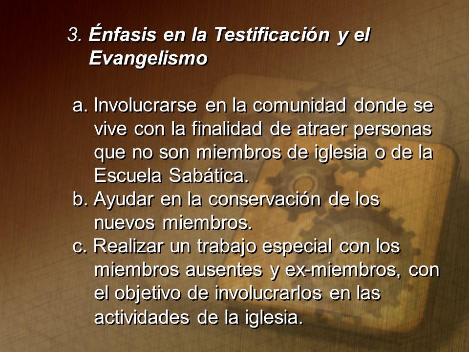 3. Énfasis en la Testificación y el Evangelismo a. Involucrarse en la comunidad donde se vive con la finalidad de atraer personas que no son miembros