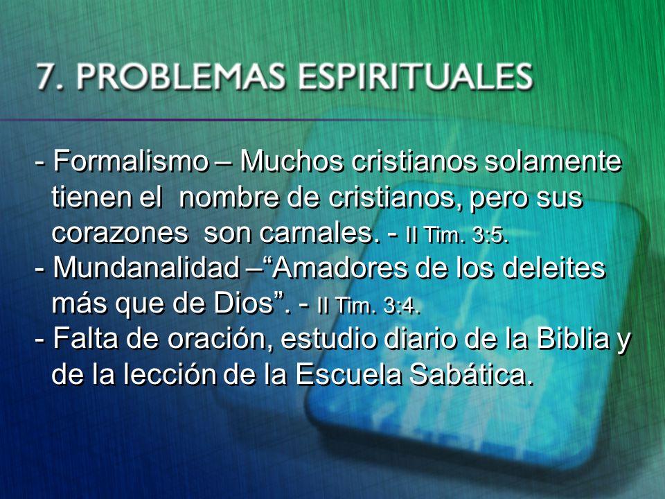 - Formalismo – Muchos cristianos solamente tienen el nombre de cristianos, pero sus corazones son carnales. - II Tim. 3:5. - Mundanalidad –Amadores de