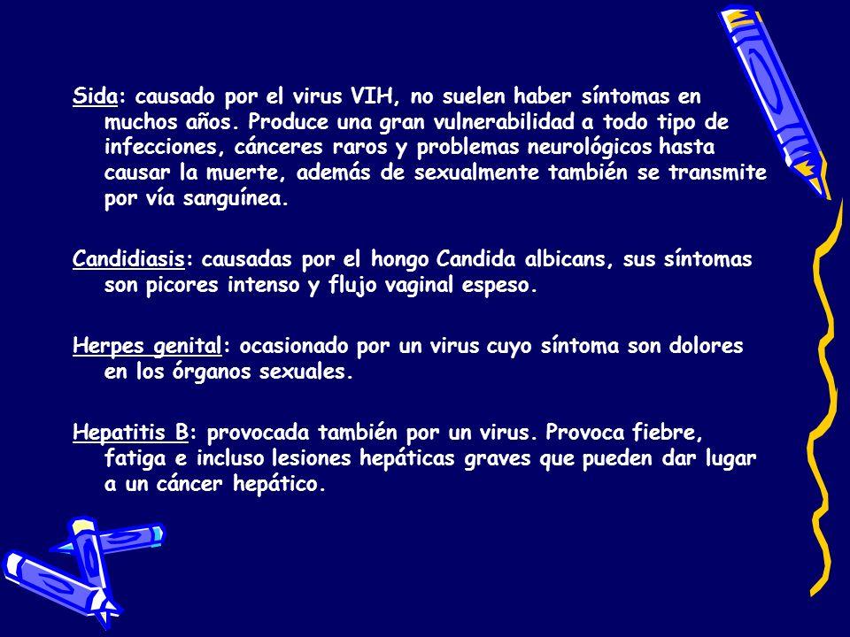 Sida: causado por el virus VIH, no suelen haber síntomas en muchos años. Produce una gran vulnerabilidad a todo tipo de infecciones, cánceres raros y
