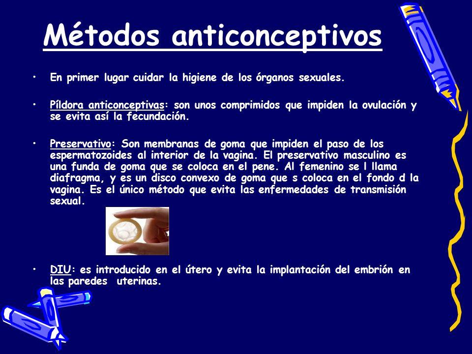 Métodos anticonceptivos En primer lugar cuidar la higiene de los órganos sexuales. Píldora anticonceptivas: son unos comprimidos que impiden la ovulac