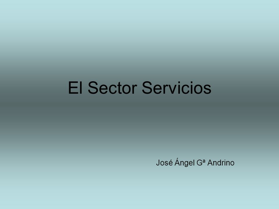 El Sector Servicios José Ángel Gª Andrino