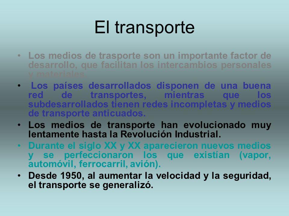El transporte Los medios de trasporte son un importante factor de desarrollo, que facilitan los intercambios personales y materiales. Los países desar