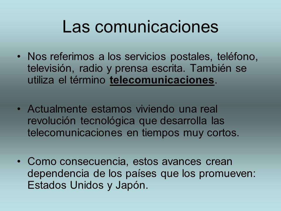 Las comunicaciones Nos referimos a los servicios postales, teléfono, televisión, radio y prensa escrita. También se utiliza el término telecomunicacio