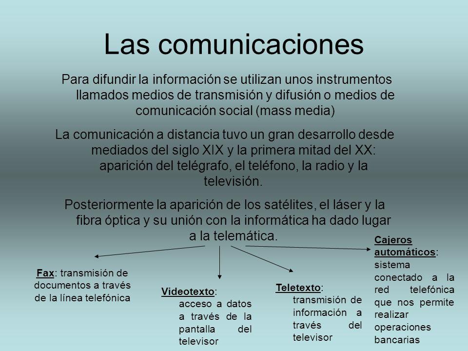 Las comunicaciones Para difundir la información se utilizan unos instrumentos llamados medios de transmisión y difusión o medios de comunicación socia