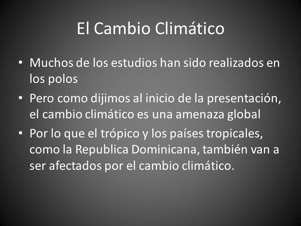 El Cambio Climático Muchos de los estudios han sido realizados en los polos Pero como dijimos al inicio de la presentación, el cambio climático es una