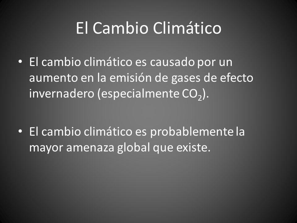 El Cambio Climático El cambio climático es causado por un aumento en la emisión de gases de efecto invernadero (especialmente CO 2 ). El cambio climát