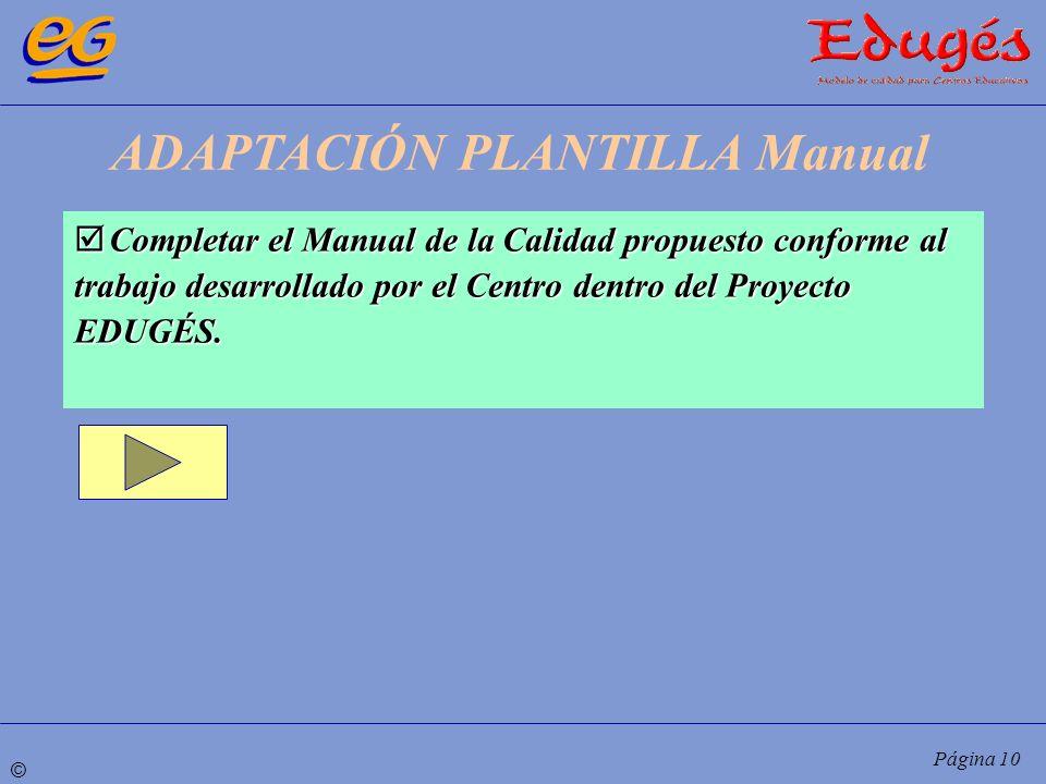 © Página 10 Completar el Manual de la Calidad propuesto conforme al trabajo desarrollado por el Centro dentro del Proyecto EDUGÉS. Completar el Manual