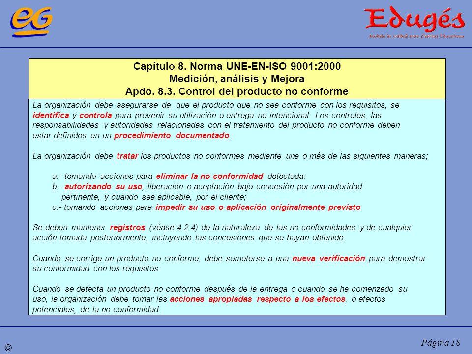 © Página 18 Capítulo 8. Norma UNE-EN-ISO 9001:2000 Medición, análisis y Mejora Apdo. 8.3. Control del producto no conforme La organización debe asegur