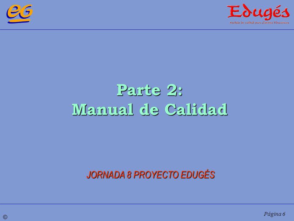 © Página 6 Parte 2: Manual de Calidad JORNADA 8 PROYECTO EDUGÉS