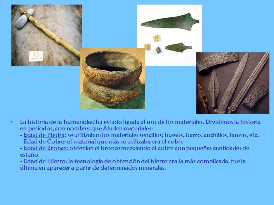 La historia de la humanidad ha estado ligada al uso de los materiales. Dividimos la historia en períodos, con nombres que Aluden materiales: - Edad de
