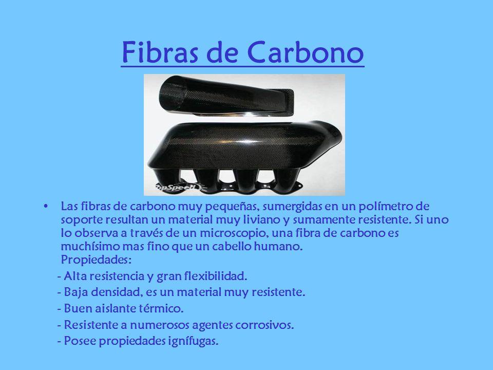 Fibras de Carbono Las fibras de carbono muy pequeñas, sumergidas en un polímetro de soporte resultan un material muy liviano y sumamente resistente. S