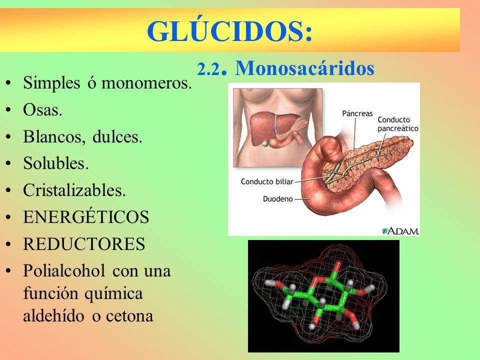 GLÚCIDOS: Simples ó monomeros. Osas. Blancos, dulces. Solubles. Cristalizables. ENERGÉTICOS REDUCTORES Polialcohol con una función química aldehído o