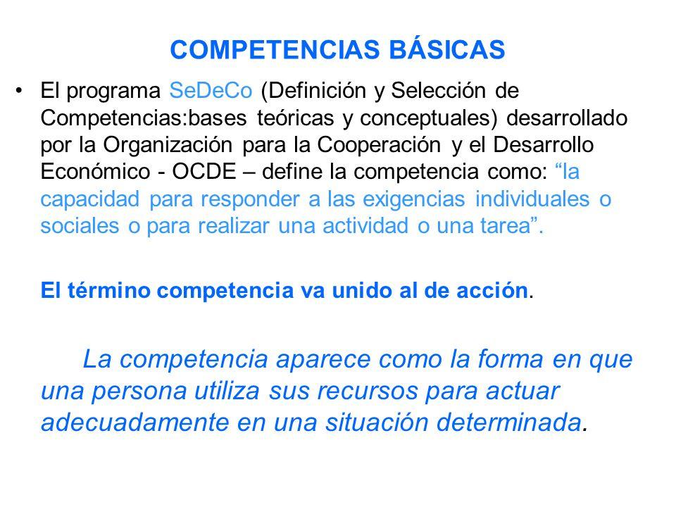 COMPETENCIAS BÁSICAS El programa SeDeCo (Definición y Selección de Competencias:bases teóricas y conceptuales) desarrollado por la Organización para l