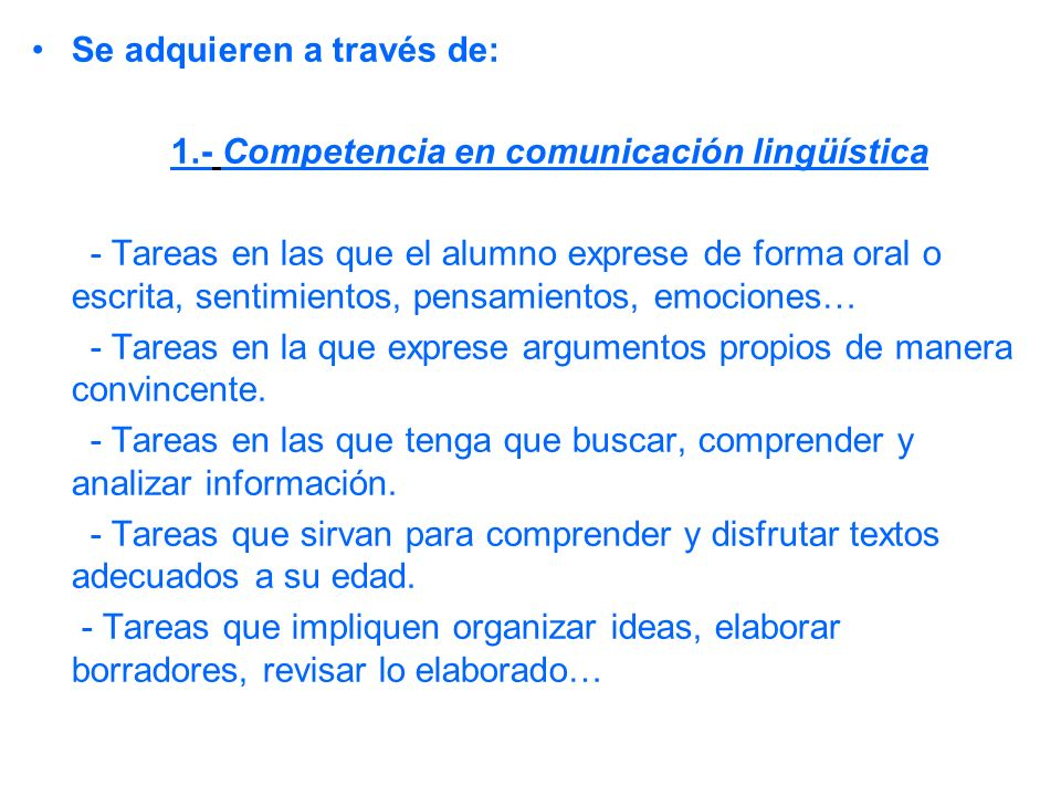 Se adquieren a través de: 1.- Competencia en comunicación lingüística - Tareas en las que el alumno exprese de forma oral o escrita, sentimientos, pen