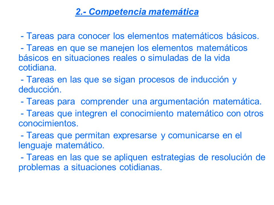 2.- Competencia matemática - Tareas para conocer los elementos matemáticos básicos. - Tareas en que se manejen los elementos matemáticos básicos en si