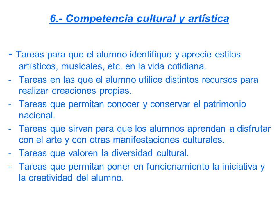 6.- Competencia cultural y artística - Tareas para que el alumno identifique y aprecie estilos artísticos, musicales, etc. en la vida cotidiana. -Tare