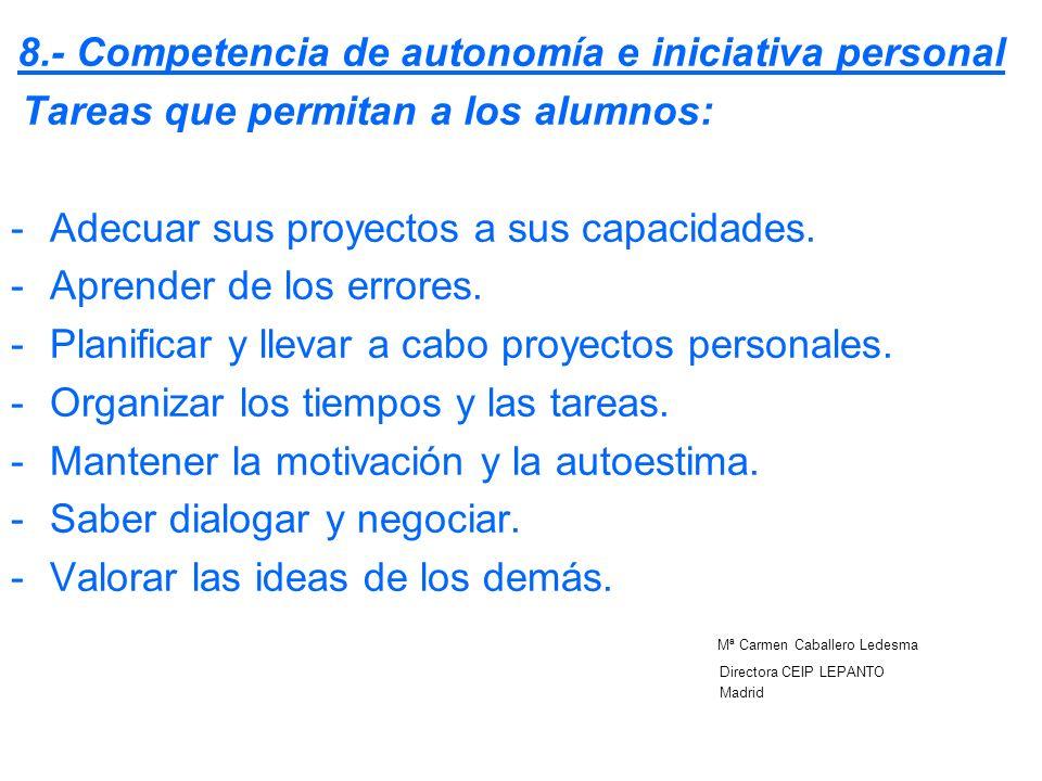 8.- Competencia de autonomía e iniciativa personal Tareas que permitan a los alumnos: -Adecuar sus proyectos a sus capacidades. -Aprender de los error