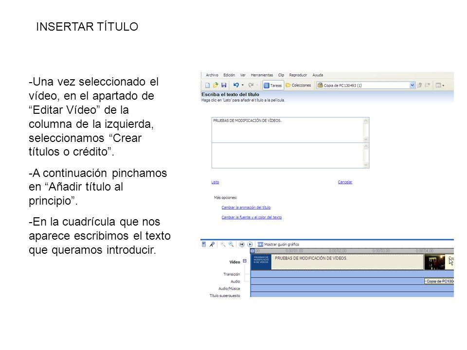 INSERTAR TÍTULO -Una vez seleccionado el vídeo, en el apartado de Editar Vídeo de la columna de la izquierda, seleccionamos Crear títulos o crédito.