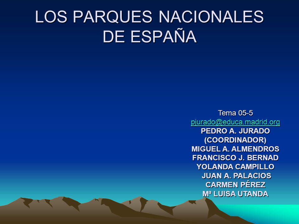 LOS PARQUES NACIONALES DE ESPAÑA Tema 05-5 pjurado@educa.madrid.org PEDRO A. JURADO (COORDINADOR) MIGUEL A. ALMENDROS FRANCISCO J. BERNAD YOLANDA CAMP
