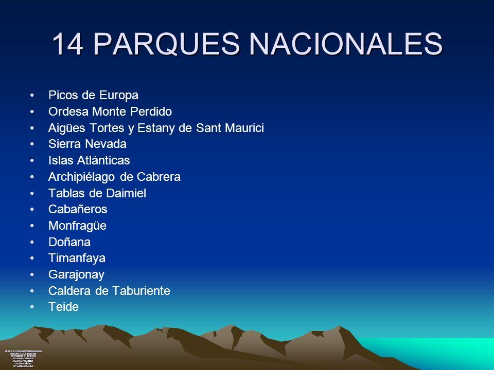 14 PARQUES NACIONALES Picos de Europa Ordesa Monte Perdido Aigües Tortes y Estany de Sant Maurici Sierra Nevada Islas Atlánticas Archipiélago de Cabre