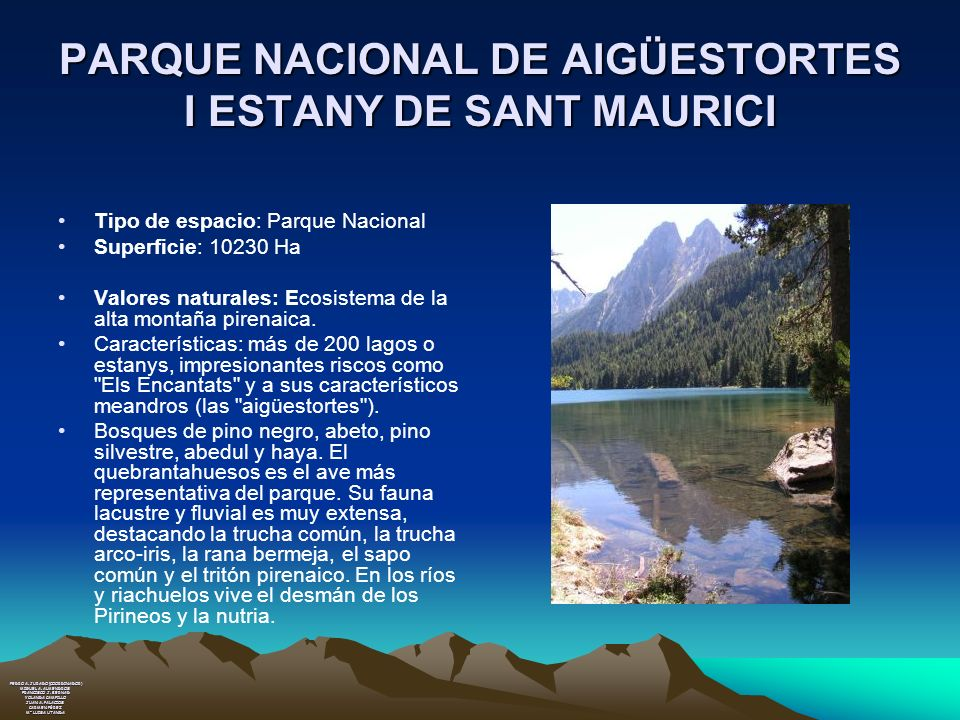 PARQUE NACIONAL DE AIGÜESTORTES I ESTANY DE SANT MAURICI Tipo de espacio: Parque Nacional Superficie: 10230 Ha Valores naturales: Ecosistema de la alt