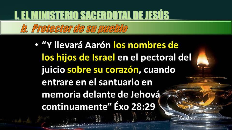 I. EL MINISTERIO SACERDOTAL DE JESÚS Y llevará Aarón los nombres de los hijos de Israel en el pectoral del juicio sobre su corazón, cuando entrare en