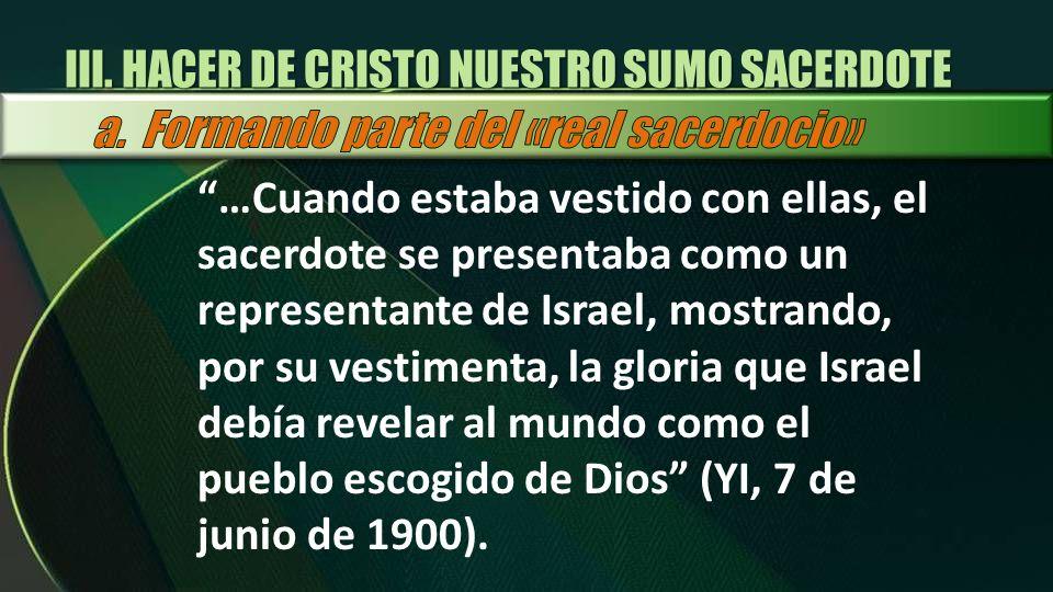 …Cuando estaba vestido con ellas, el sacerdote se presentaba como un representante de Israel, mostrando, por su vestimenta, la gloria que Israel debía