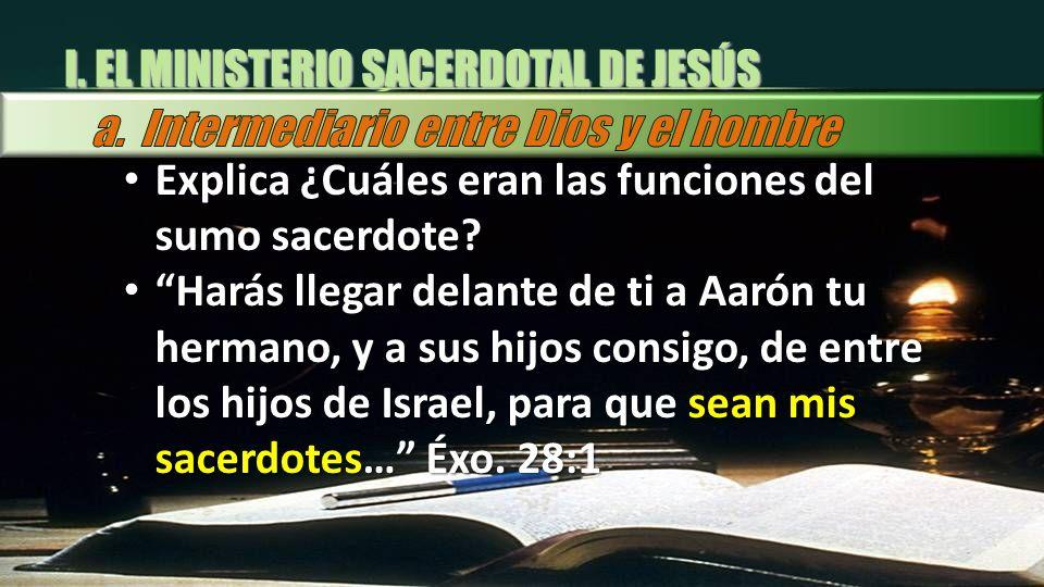 I. EL MINISTERIO SACERDOTAL DE JESÚS Explica ¿Cuáles eran las funciones del sumo sacerdote? Explica ¿Cuáles eran las funciones del sumo sacerdote? Har