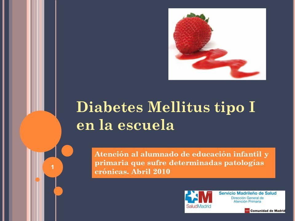1 Diabetes Mellitus tipo I en la escuela Atención al alumnado de educación infantil y primaria que sufre determinadas patologías crónicas. Abril 2010